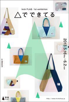 kick FLAG news 0060  kick FLAG 1st exhibition 「△でできてる」  2013.5.16(木)- 6.2(日) at.dessin  open 12:00 - 20:00(火休)  kick FLAGとして初の個展を中目黒のdessinにておこないます。三角をモチーフにしたバッグや小物など、1点ものの新作がならびます。お近くへいらした際はぜひお立ち寄りください。  デッサン | dessin 東京都目黒区東山 1-9-7-1F tel...