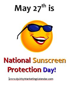 Be sure and wear your sunscreen today on National Sunscreen Protection Day ...