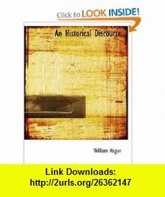 An Historical Discourse (9781110471355) William Hague , ISBN-10: 1110471351  , ISBN-13: 978-1110471355 ,  , tutorials , pdf , ebook , torrent , downloads , rapidshare , filesonic , hotfile , megaupload , fileserve