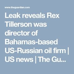 Leak reveals Rex Tillerson was director of Bahamas-based US-Russian oil firm | US news | The Guardian