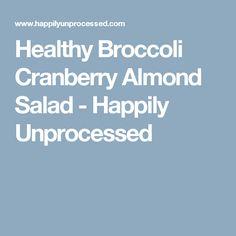 Healthy Broccoli Cranberry Almond Salad - Happily Unprocessed