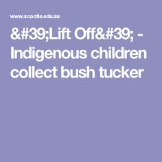 & Off& - Indigenous children collect bush tucker Naidoc Week, Lift Off, Australian Curriculum, Learning Resources, Teacher, Spear Fishing, Children, Worms, Young Children