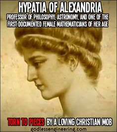 "Hypatia of Alexandria was literally torn to pieces by a ""Christian"" mob who loved her so much that they wanted to save her from Hell. Remember, Hypatia died for your sins Anti Religion, Religion Memes, Question Everything, Women In History, Critical Thinking, Thought Provoking, Magick, Knowledge, Science"
