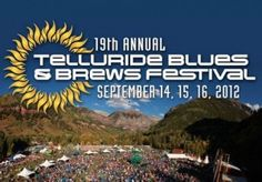 Telluride Blues & Brews Festival-Best Festival Ever, in the Most Awesome Location!!