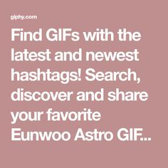 Find GIFs with the latest and newest hashtags! Search, discover and share your favorite Eunwoo Astro GIFs. The best GIFs are on GIPHY.