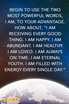 "Be sure to use the words ""I AM"" when reciting affirmations, and you are telling the Universe that you already possess the qualities you desire."