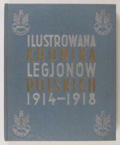 Eugenjusz Quirini, Stanisław Librewski, Ilustrowana kronika Legjonów Polskich. 1914-1918, Nakład Głównej Księgarnia Wojskowej 1936, oprac. graf. Atelier Girs-Barcz