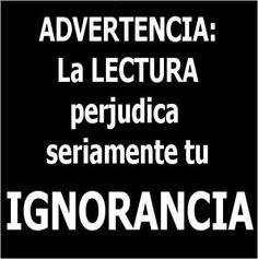 la lectura perjudica seriamente la ignorancia