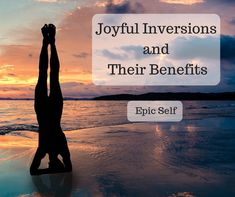 Joyful Inversions and their Benefits - Epic Self Step By Step Instructions, Health Benefits, Self, Joy, Movie Posters, Glee, Film Poster, Being Happy, Billboard