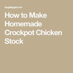How to Make Homemade Crockpot Chicken Stock