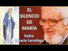 EL SILENCIO DE MARÍA - Padre Ignacio Larrañaga - YouTube