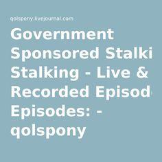 Government Sponsored Stalking - Live & Recorded Episodes: - qolspony