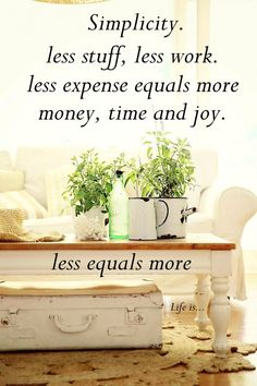 Simplicity. Less stuff, less work. Less expense equals more money, time and joy. Less equals more. #minimalist #minimalism