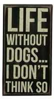 Box Sign - Life Without Dogs
