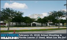 February 15, 2018: School Shooting in Florida Leaves 17 Dead, What Can We Do? - https://www.historyandheadlines.com/february-15-2018-school-shooting-in-florida-leaves-17-dead-what-can-we-do/