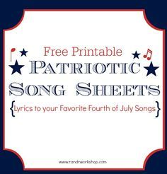 Free Printable Patriotic Song Sheets from R&R Workshop - 9 favorites: My Country 'Tis of Thee ** God Bless America ** Star Spangled Banner ** America the Beautiful ** This Land is Your Land ** Three Cheers for the Red, White & Blue ** You're A Grand Old Flag ** Battle Hymn of The Republic ** God Bless the USA