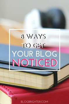 8 Ways to Get Your Blog Noticed   Looking to grow your blog and expand your reach? Here are some blogging tips for new and experienced bloggers to get your blog noticed   blogbrighter.com