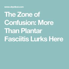 The Zone of Confusion: More Than Plantar Fasciitis Lurks Here