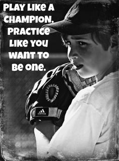 Play like a CHAMPION . . . Practice like you want to be one.