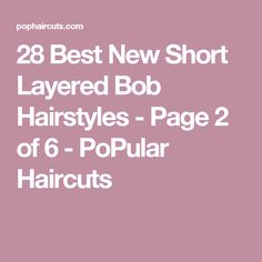 28 Best New Short Layered Bob Hairstyles - Page 2 of 6 - PoPular Haircuts