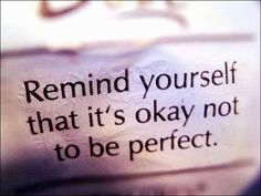 It's ok to not be perfect :)