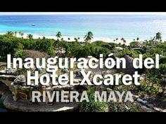 Inauguración Hotel Xcaret México - RIVIERA MAYA