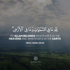 """To Allah belongs whatever is in the heavens and whatever is in the earth."" - [Surah Al-Baqarah | Ayah 284] - Receive Quran Recitations via WhatsApp. WhatsApp your ""Name"" to +27745000222."