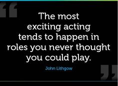 The most exciting acting tends to happen in roles you never thought you could play. ― John Lithgow  #Actingtip #actingQuote #Actingadvice #Castingsolution #CastingHotel #AuditionTip