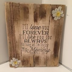 I'll love you forever mom mommy shabby chic sign I'll love you forever, like you for always, as long as I'm loving my mommy you'll be- shabby chic sign in pallet wood, hand painted and stained, daisies and jute accent this peice. Measures aprx 14x12. Rustic home decoration wall hanging shabby chic farm house mom daughter baby Other