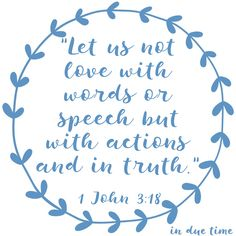 """In honor of Valentine's Day tomorrow, I wanted to choose a weekly verse on the topic of love. I feel like 1 John 3:18 is such an important verse to know, which says,""""Let us not love with words or speech but with actions and in..."""