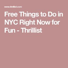 Free Things to Do in NYC Right Now for Fun - Thrillist