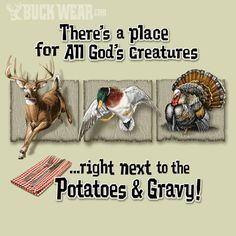 Rednecks love to hunt and eat what they kill. They also love potatoes and gravy as much as hunting.
