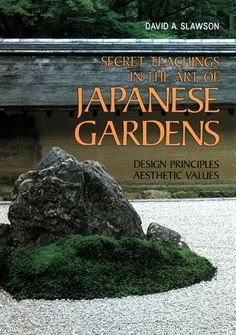 Secret Teachings in the Art of Japanese Gardens: Design Principles, Aesthetic Values by David A. Slawson #Books #Gardens #Japanese_Gardens