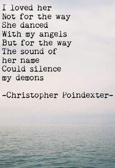 I loved her not for the way she danced with my angels, but for the way the sound of her name could silence my demons.