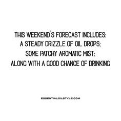 This weekend's forecast includes: A steady drizzle of oils drops; some patchy aromatic mist along with a good chance of drinking Essential oil Memes: essential oil humor, essential oil jokes, essential oil quotes