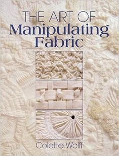 The Art of Manipulating Fabric: Colette Wolff: 9780801984969: Amazon.com: Books