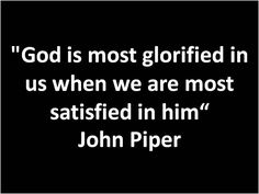 John Piper - I am repinning this again because this is so very important.
