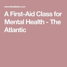 A First-Aid Class for Mental Health - The Atlantic