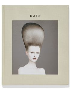 """Abbott Miller has designed """"Hair,"""" the new book by hair stylist Guido Palau and photographer David Sims."""