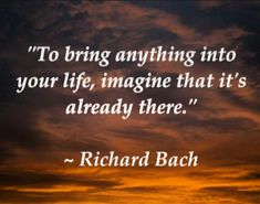 """""""To Bring Anything into Your Life, Imagine that it is Already There"""""""