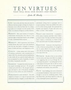 Ten Virtues That Will Heal Our Hearts and Homes. From Gordon B. Hinckley's http://pinterest.com/pin/24066179228827332 inspiring book 'Standing for Something' http://facebook.com/StandingforSomething. Enjoy more from President Hinckley http://facebook.com