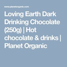Loving Earth Dark Drinking Chocolate (250g) | Hot chocolate & drinks | Planet Organic Dairy Free Chocolate, Hot Chocolate, Organic Supermarket, Organic Food Delivery, Organic Wine, Organic Recipes, Health And Beauty, Drinking, Earth