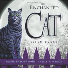 """Read """"The Enchanted Cat Feline Fascinations, Spells and Magick"""" by Ellen Dugan available from Rakuten Kobo. From the temples of ancient Egypt to the homes of modern Witches, cats have long been associated with magick and mystery. Modern Witch, Thing 1, Cat Quotes, Cat Names, Paperback Books, Nonfiction, Fascinator, Spelling, Enchanted"""