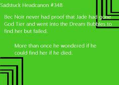 [Even after jade went god tier Bec Noir still thought she was dead and to this day wishes he could die so he can see her again] Submitted by thelordofhellfire