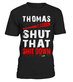 # Thomas Will Shut That Shit Down .  Custom Design Thomas Will Shut That Shit Down Walking Dead apparel.  Get it customized with your name.  Before you order, e-mail thomas_maxwell@mrnoveltee.com with name requirement and a link to order with your name on this shirt will be e-mailed back within 24 hours.