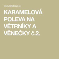 KARAMELOVÁ POLEVA NA VĚTRNÍKY A VĚNEČKY č.2. Czech Desserts