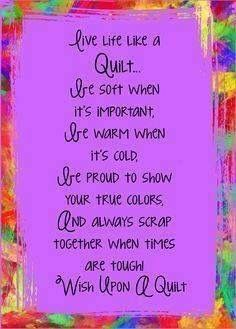 ~ Live like a quilt....