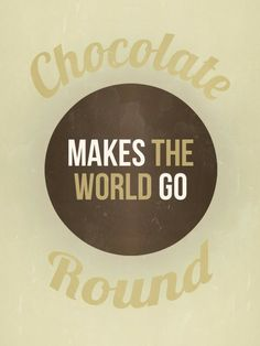 chocolate makes the world go