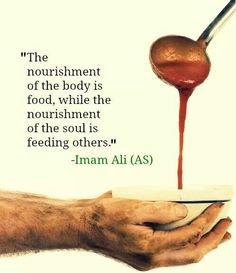 """🌻 """"The nourishing of the body is food, while the nourishment of the soul is feeding others,"""" Imam Ali (AS) Hazrat Ali Sayings, Imam Ali Quotes, Allah Quotes, Muslim Quotes, Quran Quotes, Religious Quotes, Wisdom Quotes, Hindi Quotes, Life Quotes"""