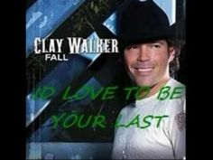 ▶ Clay Walker- I'd love to be your last - YouTube